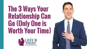 The 3 Ways Your Relationship Can Go (Only One is Worth Your Time)