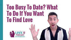 Too Busy To Date? What To Do If You Want To Find Love