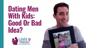 Dating Men With Kids: Good Or Bad Idea?