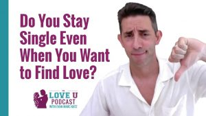 Do You Stay Single Even When You Want to Find Love?
